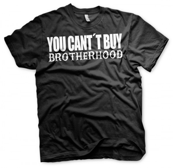 You cant buy Brotherhood - Bad Ass Tshirt